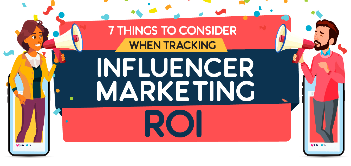 7 Things to Consider When Tracking Influencer Marketing ROI